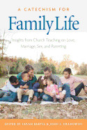 A Catechism for Family Life: Insights from Church Teaching on Love, Marriage, Sex, and Parenting