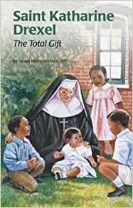 Saint Katharine Drexel: The Total Gift (Encounter the Saints Series, 15)