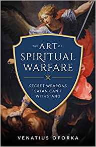 The Art of Spiritual Warfare: The Secret Weapons Satan Can't Withstand