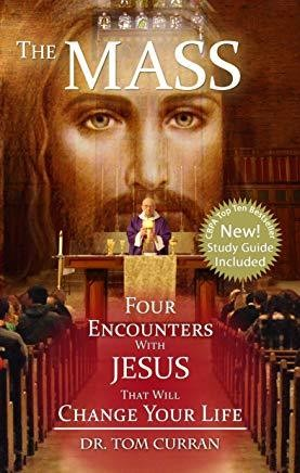 The Mass: Four Encounters with Jesus That Will Change Your Life  by Dr. Tom Curran, 4 CDs