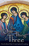 The One Thing Is Three: How the Most Holy Trinity Explains Everything  (Author) Michael E. Gaitley, MIC