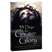 33 Days to Greater Glory: A Total Consecration to the Father Through Jesus Based on the Gospel of John.  Gaitley, Michael E, MIC (Author)