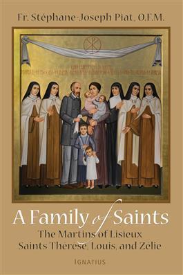 A Family of Saints: The Martins of Lisieux–Saints Thérèse, Louis, and Zélie