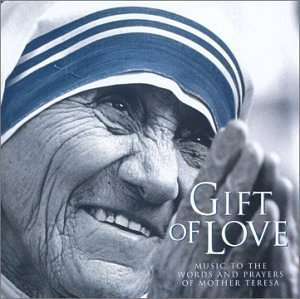 Gift of Love: Music to the Words and Prayers of Mother Teresa