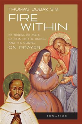 Fire Within: Teresa of Avila, John of the Cross and the Gospel on Prayer