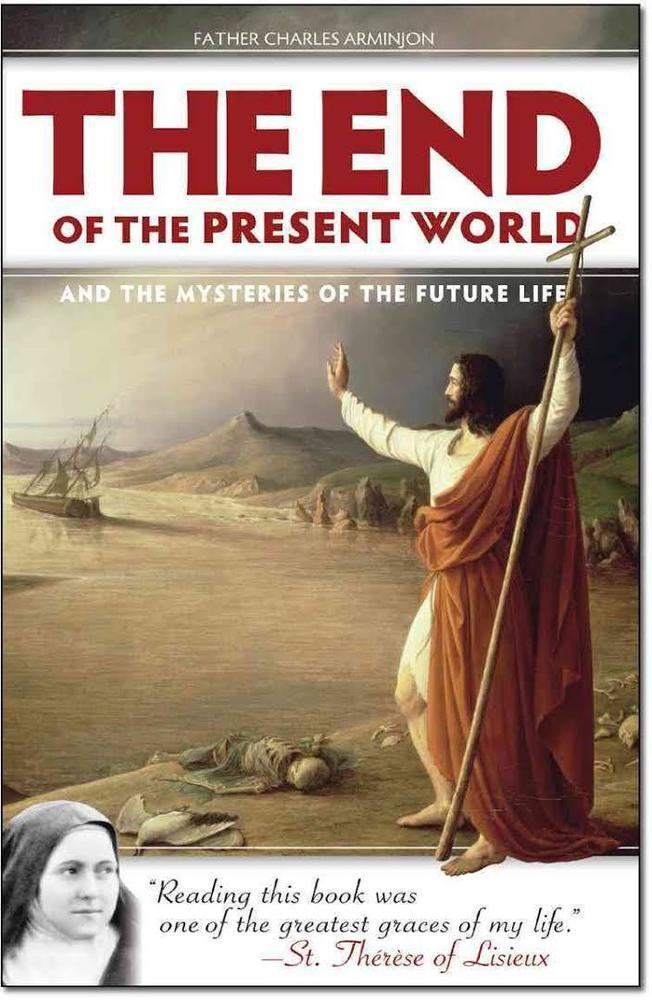 The End of the Present World: and the Mysteries of the Future Life