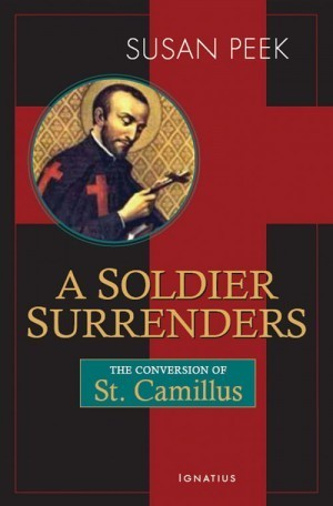 A Soldier Surrenders: The Conversion of St. Camillus de Lellis A Novel
