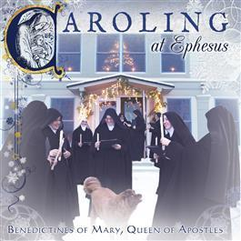 Caroling at Ephesus: Benedictines of Mary, Queen of Apostles CD