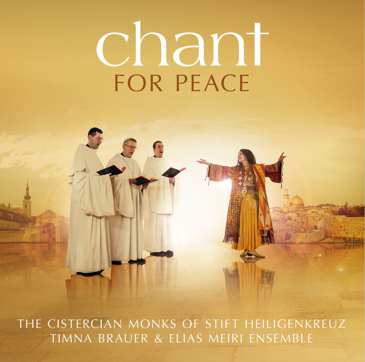 Chant for Peace: The Cistercian Monks of Stift Heiligenkreuz Timna Brauer & Elias Meiri Ensemble