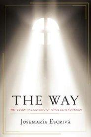 The Way: The Essential Classic of Opus Dei's Founder Josemaria Escriva