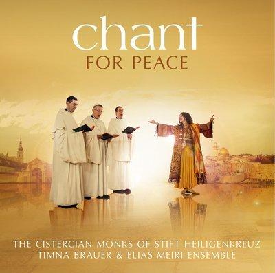Chant for Peace: The Cistercian Monks of Stift Heiligenkreuz Timna Brauer & Elias Meiri Ensemble