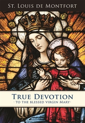 TRUE DEVOTION TO THE BLESSED VIRGIN MARY