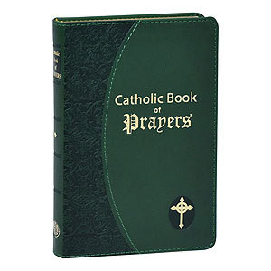 CATHOLIC BOOK OF PRAYERS-GREEN IMITATION LEATHER POPULAR CATHOLIC PRAYERS ARRANGED FOR EVERYDAY USE: IN LARGE PRINT