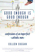 Good Enough Is Good Enough: Confessions of an Imperfect Catholic Mom ( Catholicmom.com Book )