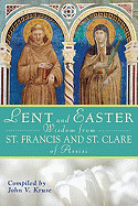 Lent and Easter Wisdom from Saint Francis and Saint Clare of Assisi: Daily Scripture and Prayers Together with Saint Francis and Saint Clare of Assisi ( Lent & Easter Wisdom )