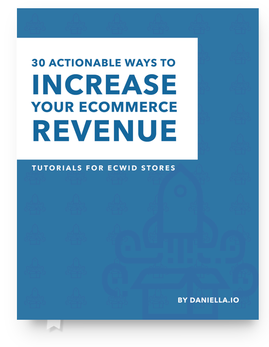 Ecwid eBook | 50+ Pages! 30 Actionable Ways to Increase eCommerce Revenue