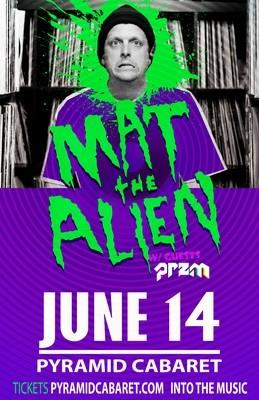 MAT THE ALIEN - JUNE 14 - The PYRAMID