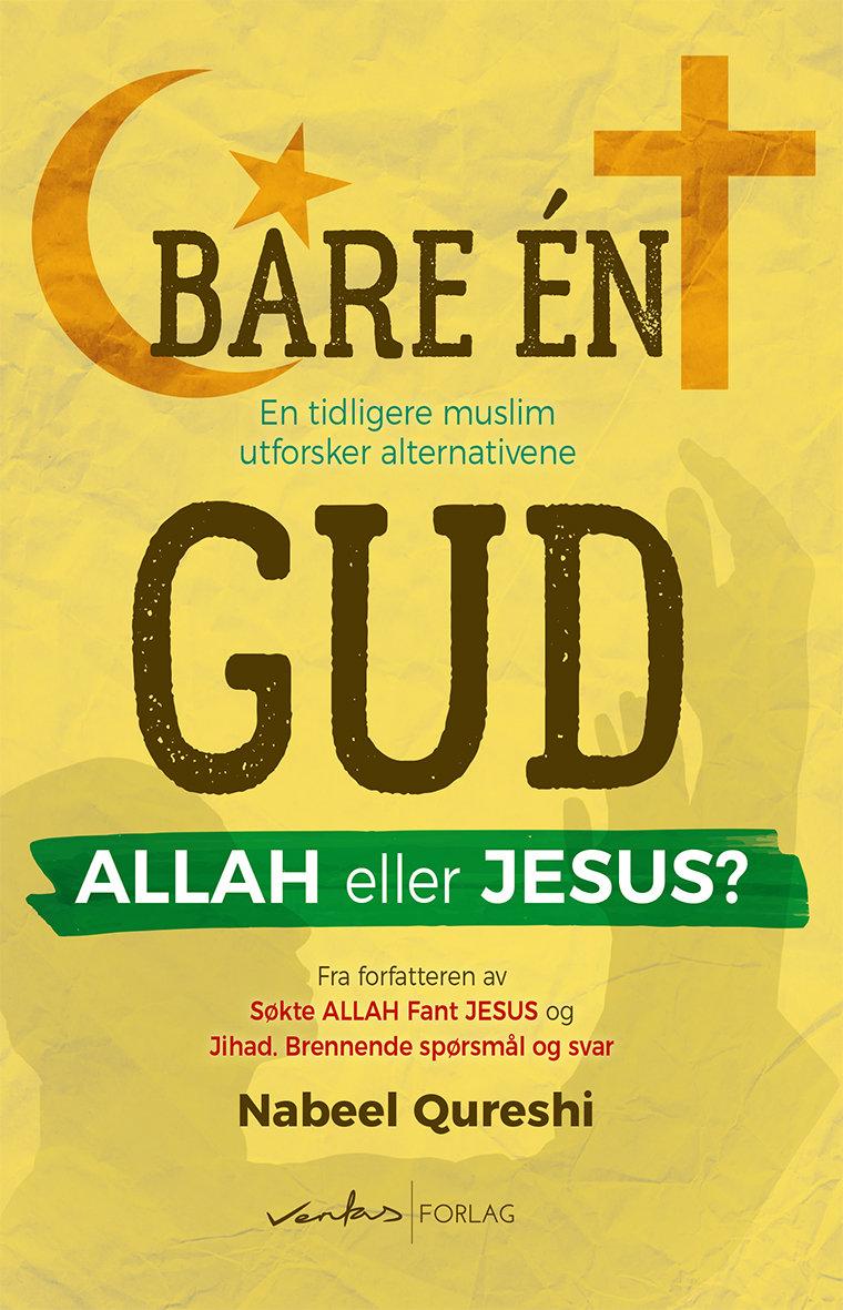 Bare én Gud. Allah eller Jesus? 9788283850024
