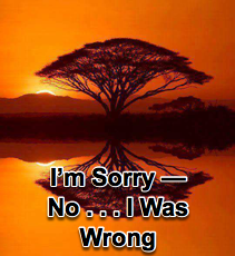 I'm Sorry -- No . . . I was Wrong! - 9/17/08