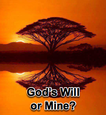 God's will or Mine? - 7/18/07