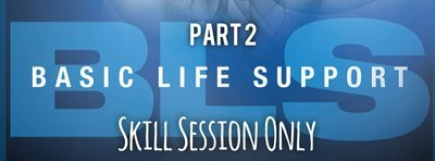 Part 2: BLS Skills Session
