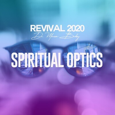 Spiritual Optics | Dr. Marcia Bailey | Revival 2020