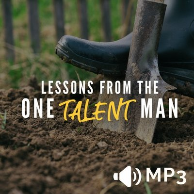 Lessons from the One Talent Man Part 3
