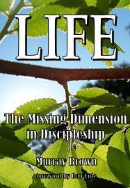 LIFE: The Missing Dimension in Discipleship (Hardcopy) 030101