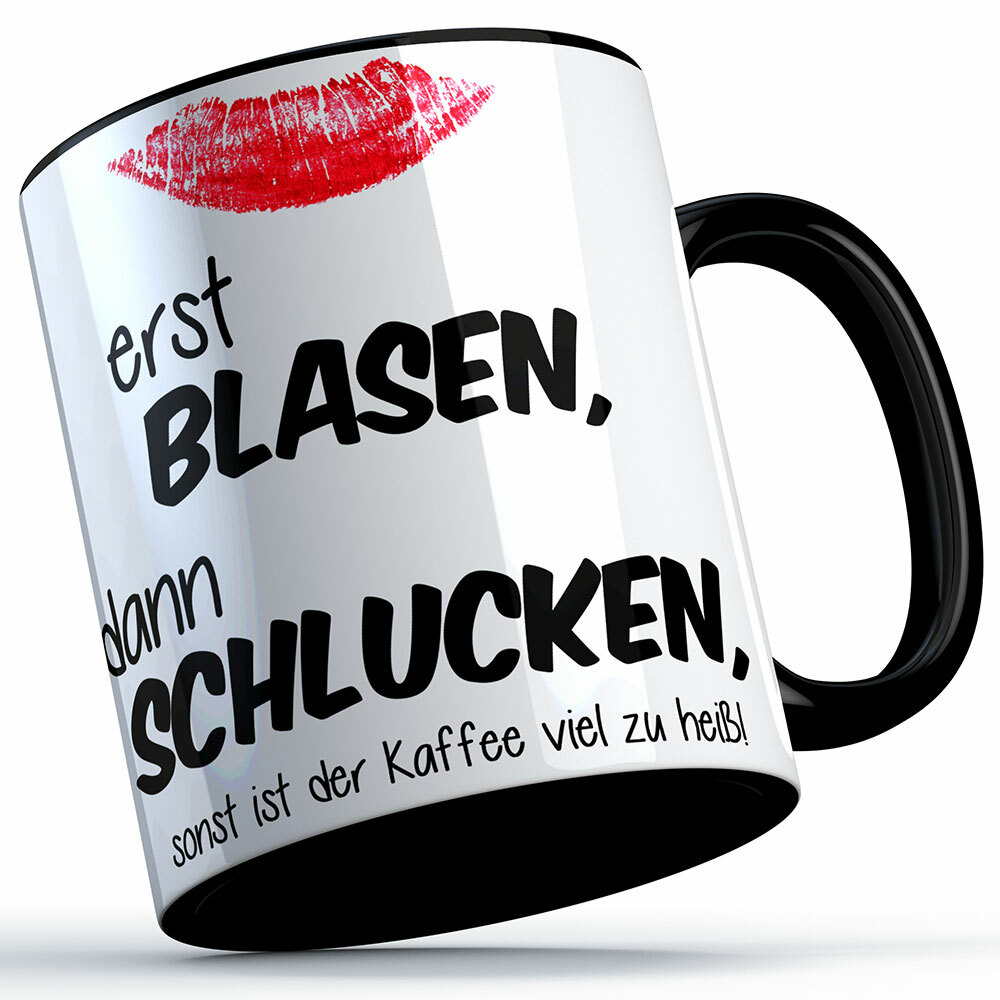 """""""Erst blasen, dann schlucken, sonst ist der Kaffee viel zu heiß!"""" Tasse (Variante: Schwarzer Henkel) 92160"""