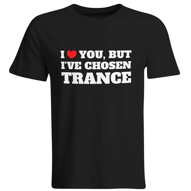 I love you but I've chosen Trance T-Shirt (Men) 00061