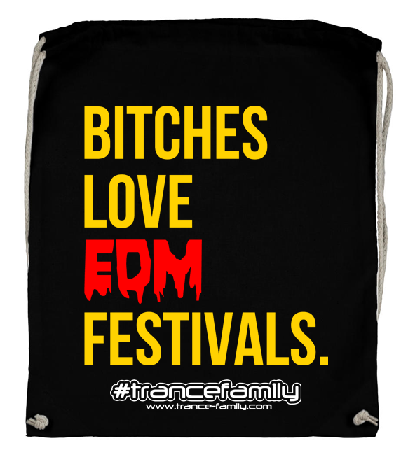 Bitches love EDM Festivals (#trancefamily Backpack) M1-TFC  00101