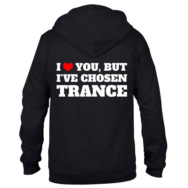 I love you, but I've chosen Trance (Unisex Sweatjacket) 00136