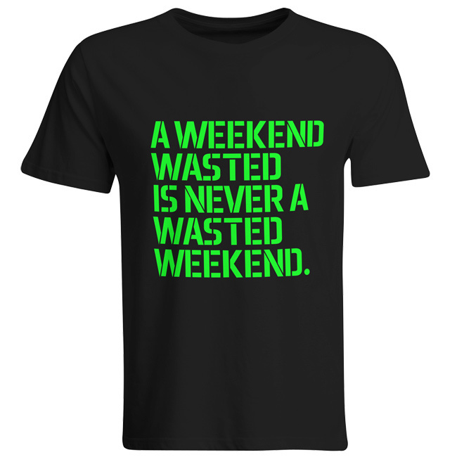 A weekend wasted is never a wasted weekend. (#trancefamily T-Shirt Men) M1-TFC  00041