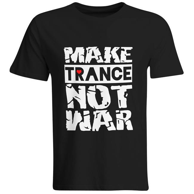 Make Trance not War (#trancefamily T-Shirt Men) M1-TFC  00059