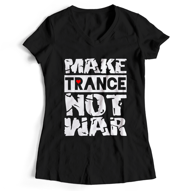 Make Trance not War (#trancefamily T-Shirt Women) M1-TFC  00071