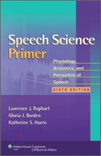 Speech Science Primer: Physiology, Acoustics, and Perception of Speech Sixth Edition