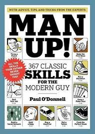 Man Up! 365 Classic Skills for the Modern Guy